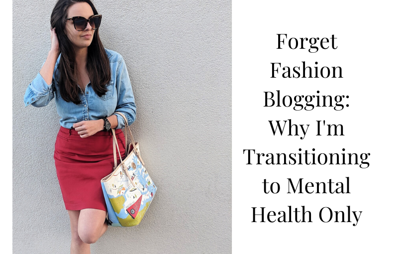 Forget Fashion Blogging- Why I'm Transitioning to Mental Health BloggingOnly