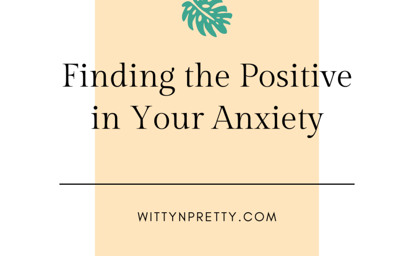finding the positive in your anxiety
