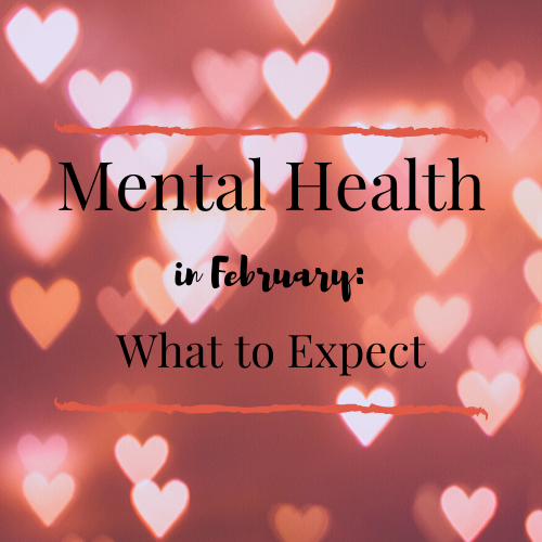 What to Expect for February Mental Health
