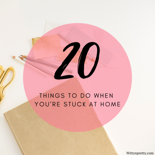 20 things to do when youre stuck at home